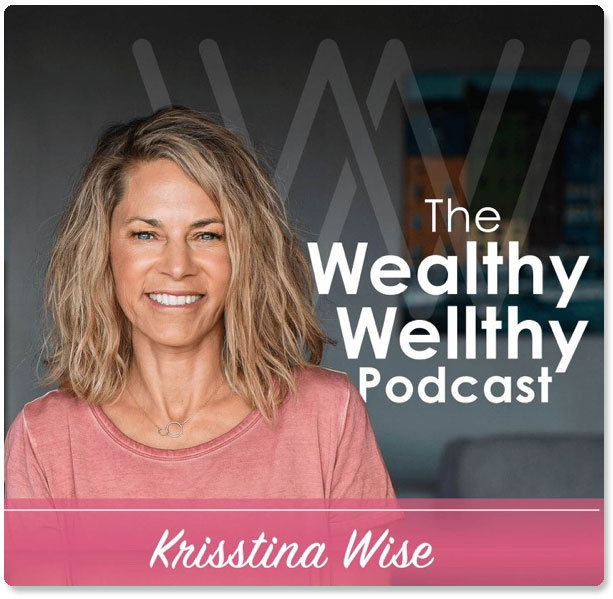 The Wealthy Wellthy Podcast with Krisstina Wise and Laura DiBenedetto