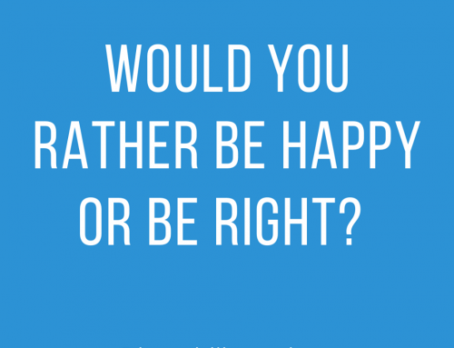 Would you rather be happy or be right? ⁣