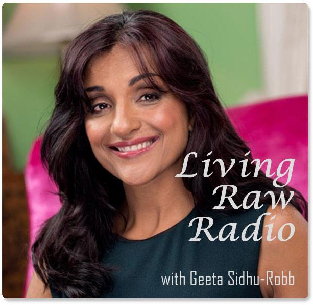Living Raw Radio with Geeta Sidhu-Robb & Laura DiBenedetto