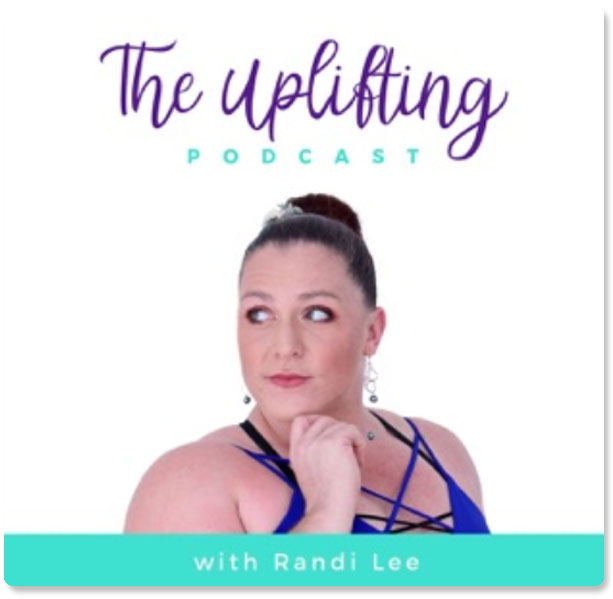 Uplifting Podcast with Randi Lee & Laura DiBenedetto
